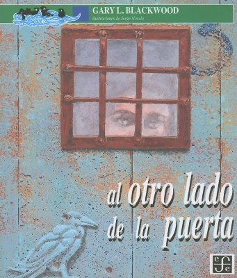 Al otro lado de la puerta/ Beyond the Door By Blackwood, Gary L./ Novelo, Jorge (ILT)